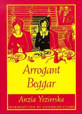 Arrogant Beggar By Yezierska, Anzia/ Stubbs, Katherine (INT)